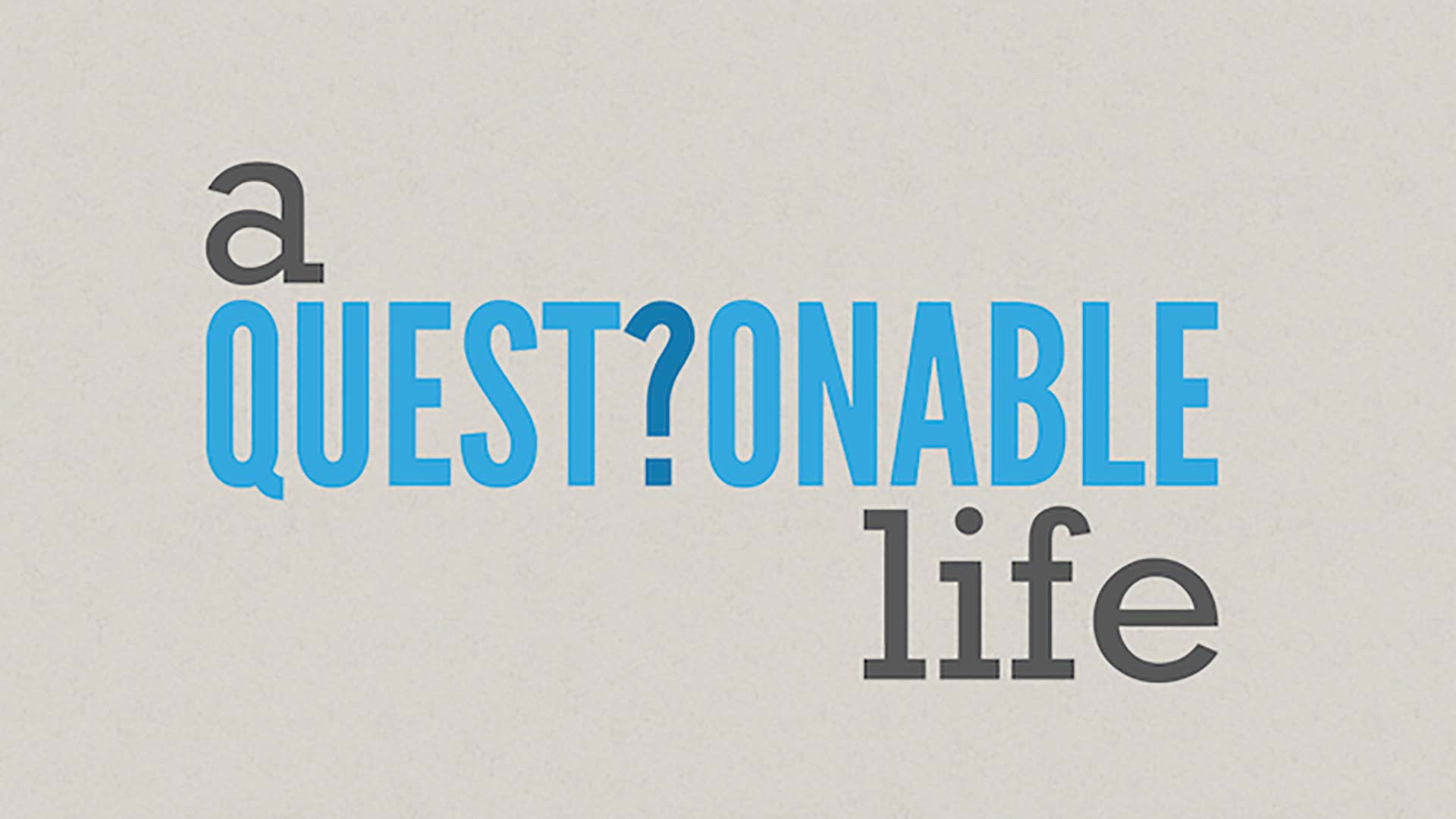 A Questionable Life