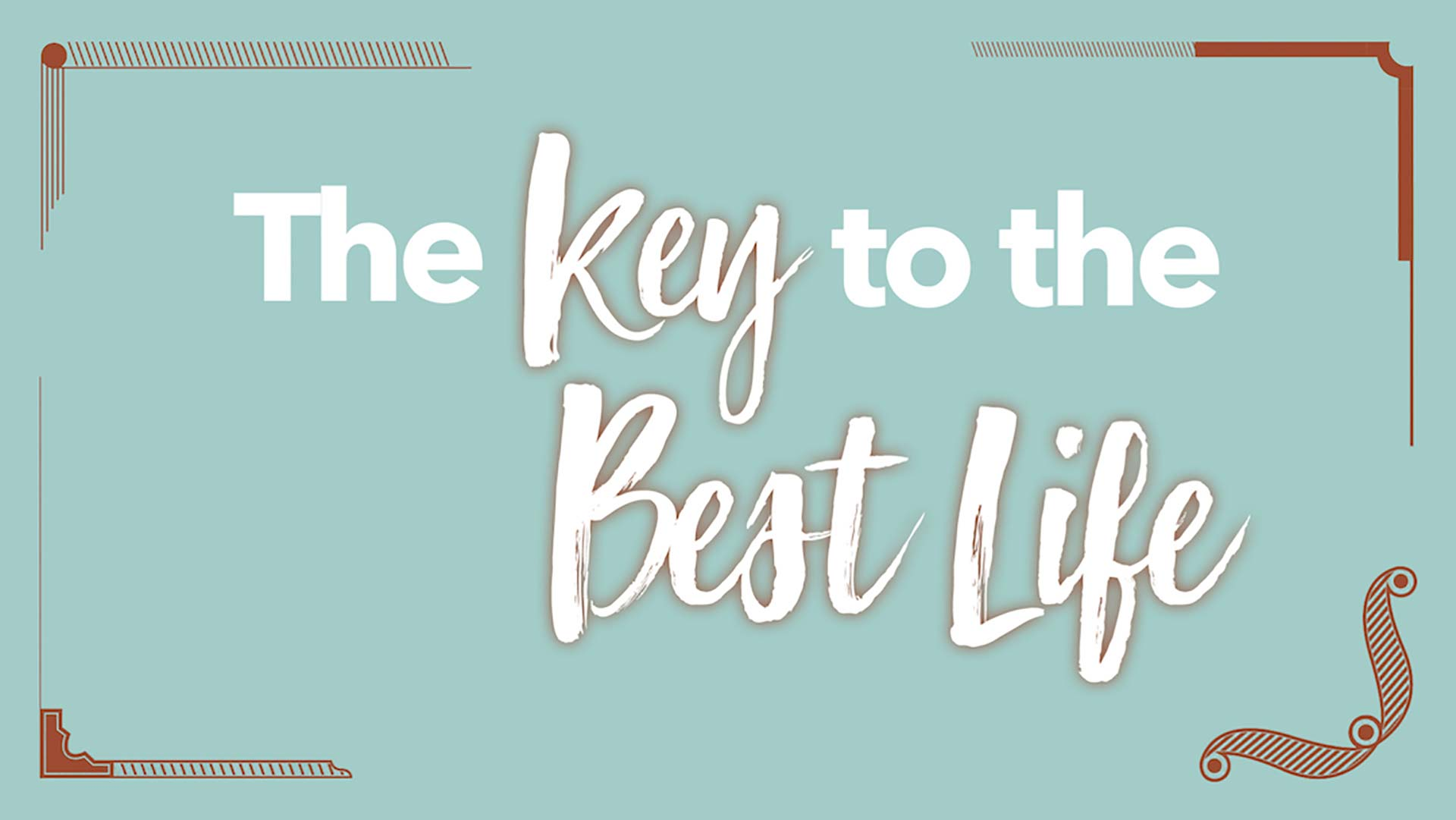 The Keys To The Best Life